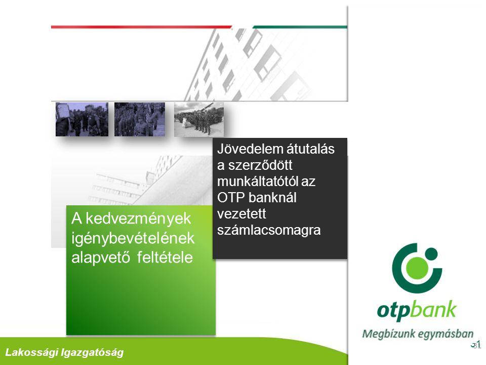 Retail DivízióLakossági Igazgatóság 32 A munkáltatói csomag keretén belül nyújtott kedvezmények 32 TOVÁBBI SZÁMLAVEZETÉSI KEDVEZMÉNYEK TOVÁBBI SZÁMLAVEZETÉSI KEDVEZMÉNYEK Első évben díjmentes bankkártya SZÁMLAVEZET ÉSI DÍJKEDVEZMÉ NY SZÁMLAVEZET ÉSI DÍJKEDVEZMÉ NY Kedvezménye s díjú csoportos beszedési megbízás Kedvezménye s készpénz- felvétel OTP ATM - ből - deviza és - webKÁRTYA számla - deviza és - webKÁRTYA számla Kedvezménye s-en igényelhető egyéb számlák 1 734 Ft/év Díjmentes és kedvezménye s átutalási lehetőségek 5 874 Ft/év megtakarítás
