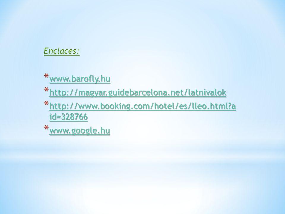 Enclaces: * www.barofly.hu www.barofly.hu * http://magyar.guidebarcelona.net/latnivalok http://magyar.guidebarcelona.net/latnivalok * http://www.booki