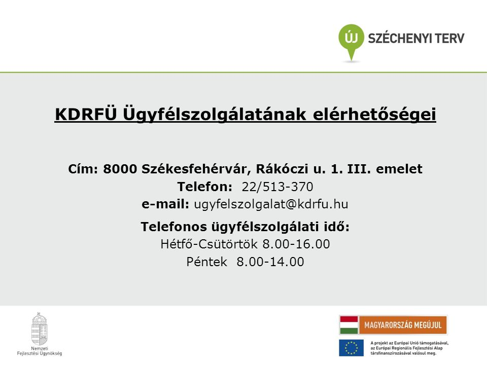 KDRFÜ Ügyfélszolgálatának elérhetőségei Cím: 8000 Székesfehérvár, Rákóczi u. 1. III. emelet Telefon: 22/513-370 e-mail: ugyfelszolgalat@kdrfu.hu Telef