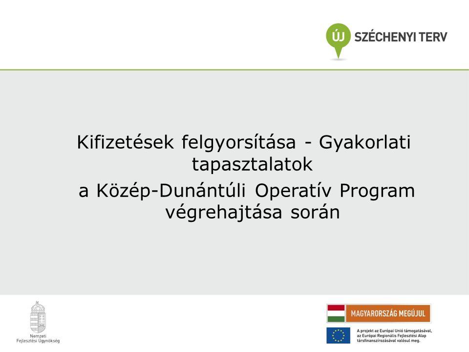 Kifizetések felgyorsítása - Gyakorlati tapasztalatok a Közép-Dunántúli Operatív Program végrehajtása során