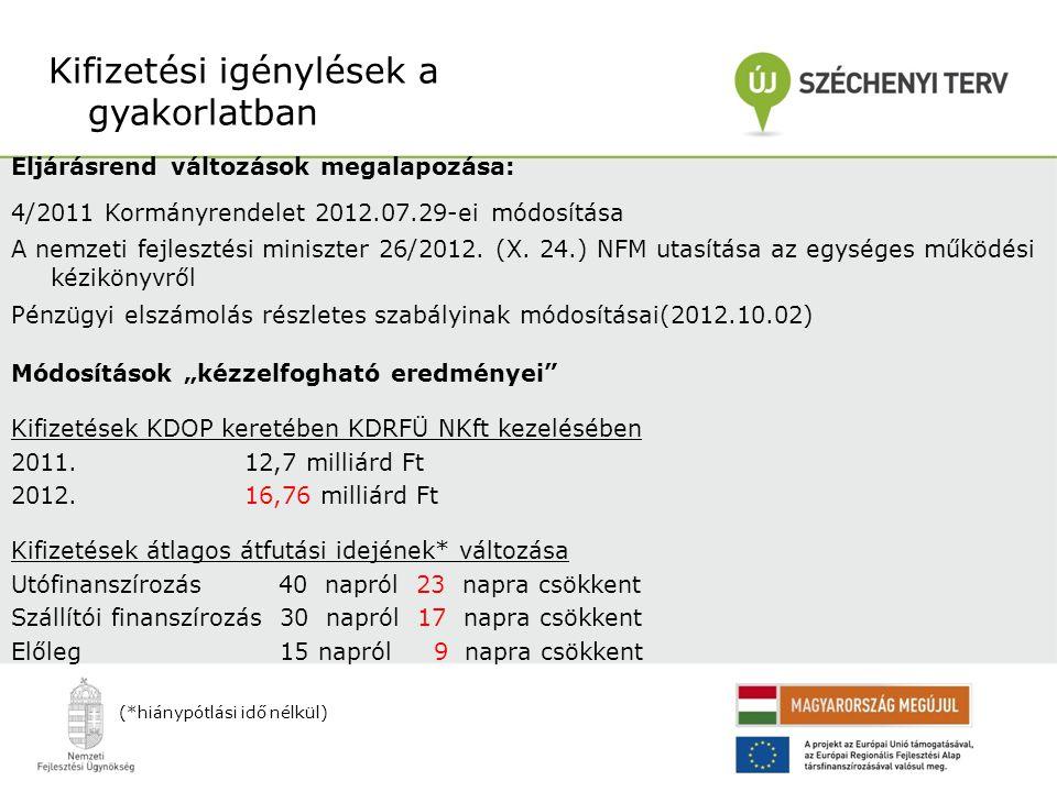 Eljárásrend változások megalapozása: 4/2011 Kormányrendelet 2012.07.29-ei módosítása A nemzeti fejlesztési miniszter 26/2012. (X. 24.) NFM utasítása a