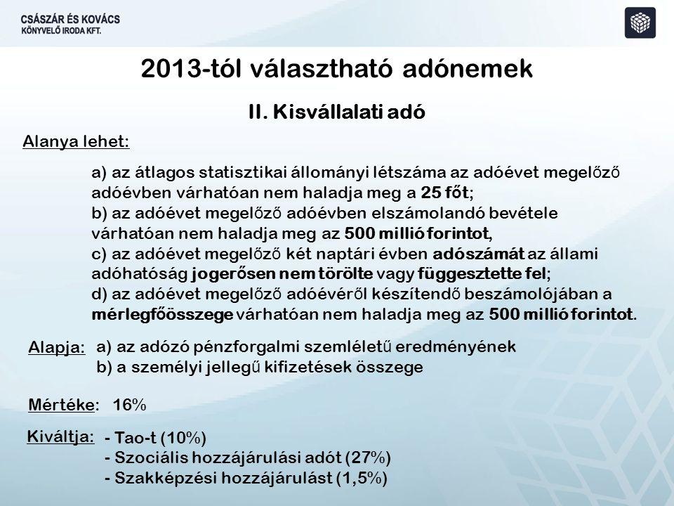 II. Kisvállalati adó 2013-tól választható adónemek Alanya lehet: a) az átlagos statisztikai állományi létszáma az adóévet megel ő z ő adóévben várható
