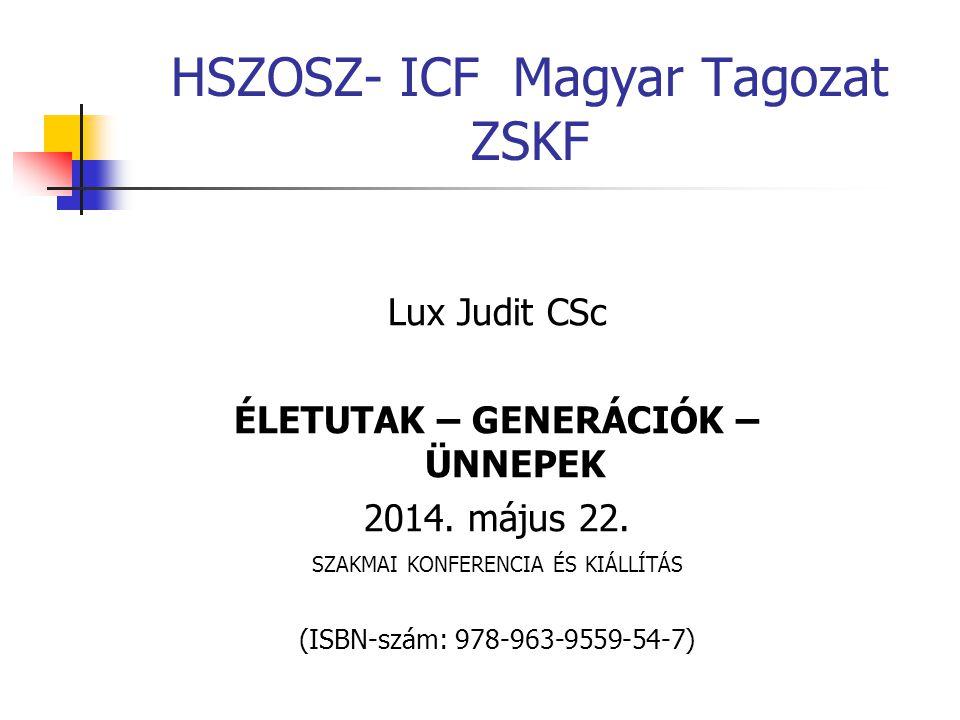 Lux Judit CSc ÉLETUTAK – GENERÁCIÓK – ÜNNEPEK 2014. május 22. SZAKMAI KONFERENCIA ÉS KIÁLLÍTÁS (ISBN-szám: 978-963-9559-54-7) HSZOSZ- ICF Magyar Tagoz