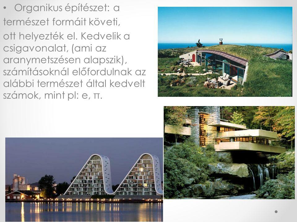 • Organikus építészet: a természet formáit követi, ott helyezték el. Kedvelik a csigavonalat, (ami az aranymetszésen alapszik), számításoknál előfordu