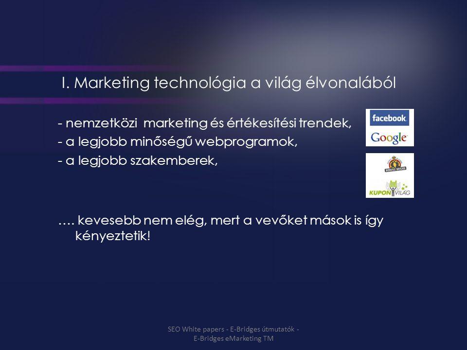 I. Marketing technológia a világ élvonalából - nemzetközi marketing és értékesítési trendek, - a legjobb minőségű webprogramok, - a legjobb szakembere