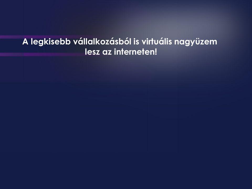 A legkisebb vállalkozásból is virtuális nagyüzem lesz az interneten!