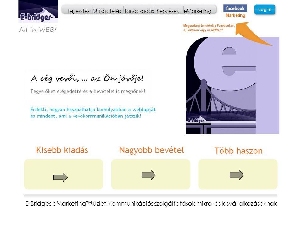 eMarketing Tervezés Online Project Management E-Bridges eMarketing ™ info@e-bridges.eu e-bridges.eu emarketingexpert.eu Skype:eurobridge E-Bridges útmutatók