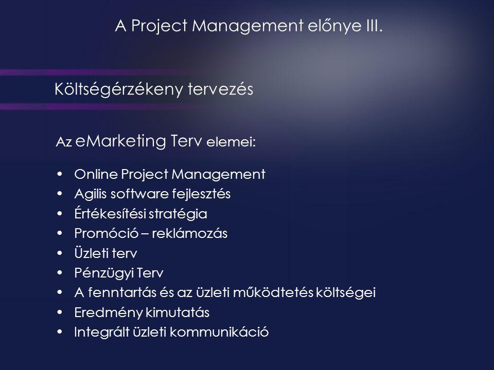 A Project Management előnye III. Az eMarketing Terv elemei: •Online Project Management •Agilis software fejlesztés •Értékesítési stratégia •Promóció –