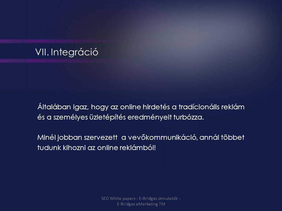VII. Integráció Általában igaz, hogy az online hirdetés a tradícionális reklám és a személyes üzletépítés eredményeit turbózza. Minél jobban szervezet