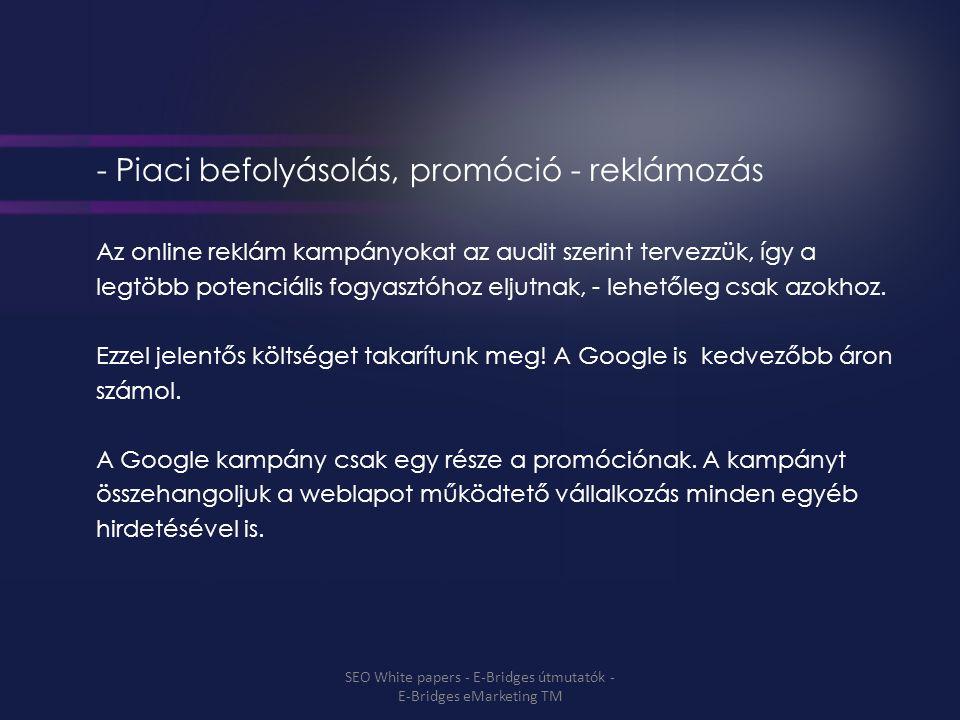 - Piaci befolyásolás, promóció - reklámozás Az online reklám kampányokat az audit szerint tervezzük, így a legtöbb potenciális fogyasztóhoz eljutnak, - lehetőleg csak azokhoz.