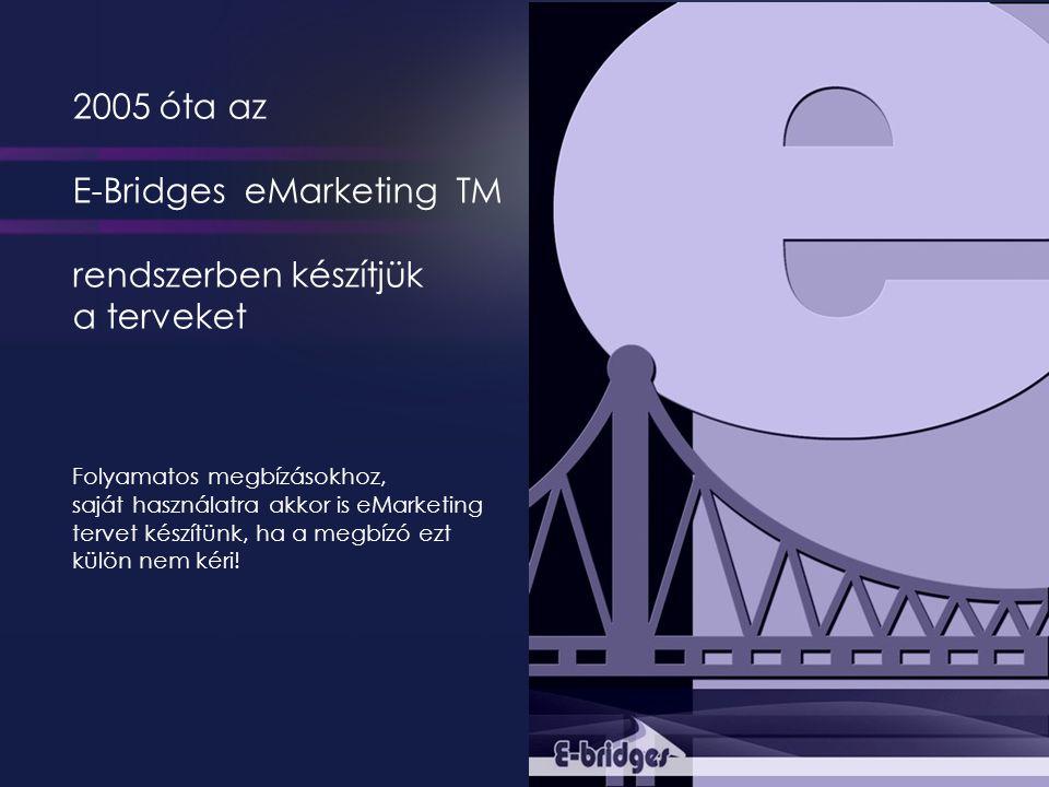2005 óta az E-Bridges eMarketing TM rendszerben készítjük a terveket Folyamatos megbízásokhoz, saját használatra akkor is eMarketing tervet készítünk, ha a megbízó ezt külön nem kéri!