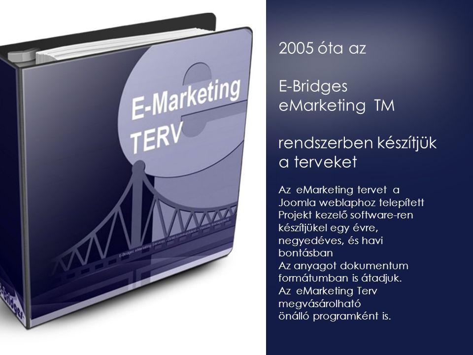2005 óta az E-Bridges eMarketing TM rendszerben készítjük a terveket Az eMarketing tervet a Joomla weblaphoz telepített Projekt kezelő software-ren készítjükel egy évre, negyedéves, és havi bontásban Az anyagot dokumentum formátumban is átadjuk.