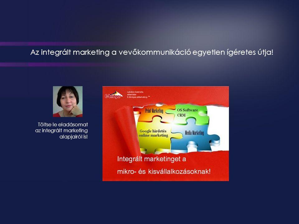 Az integrált marketing a vevőkommunikáció egyetlen ígéretes útja.