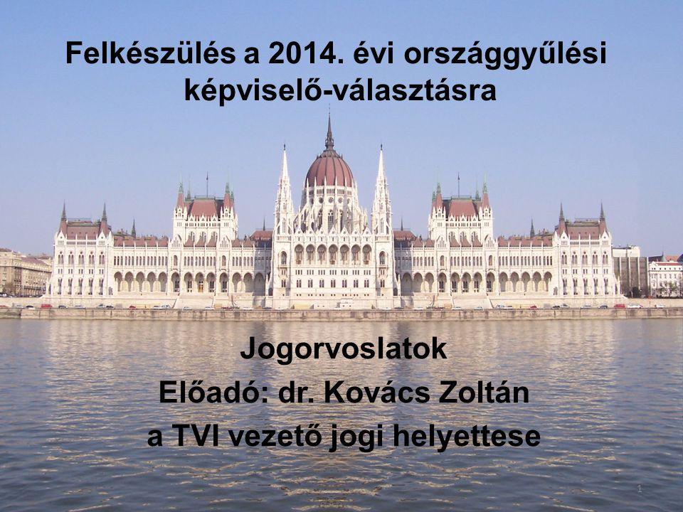 Felkészülés a 2014. évi országgyűlési képviselő-választásra Jogorvoslatok Előadó: dr. Kovács Zoltán a TVI vezető jogi helyettese 1