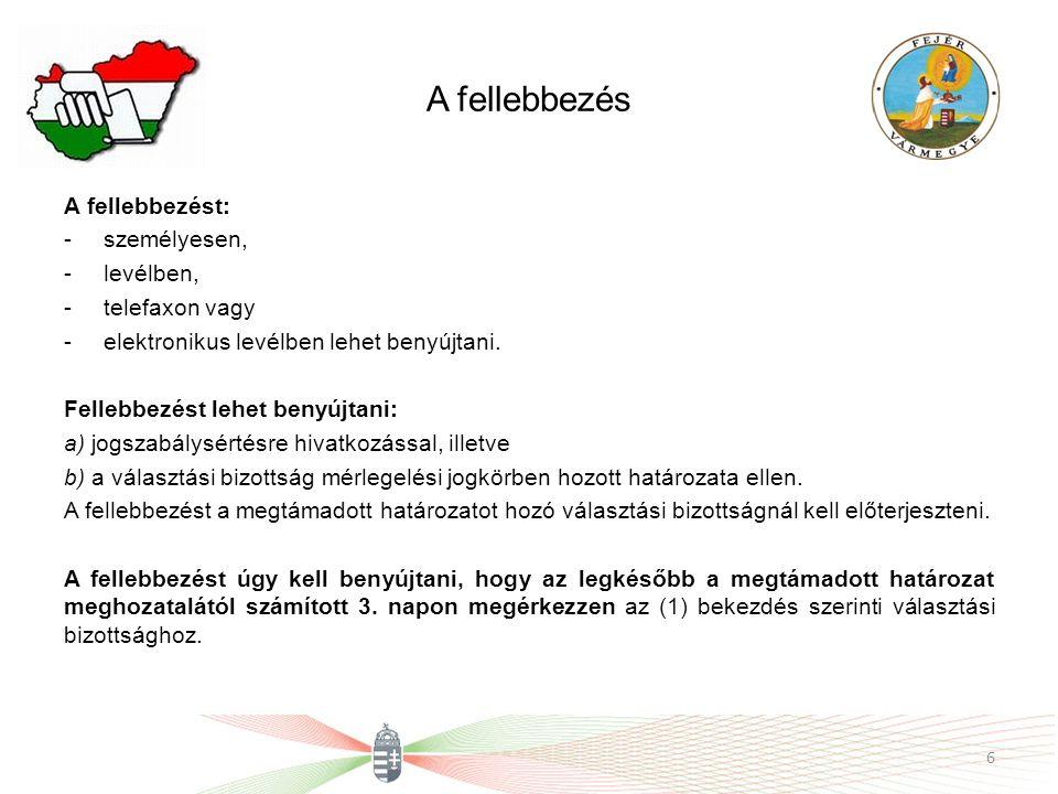 A fellebbezés A fellebbezésnek tartalmaznia kell: a) a kérelem jogalapját, b) a kérelem benyújtójának nevét, lakcímét (székhelyét) és – ha a lakcímétől (székhelyétől) eltér – postai értesítési címét, c) a kérelem benyújtójának személyi azonosítóját, illetve ha a külföldön élő, magyarországi lakcímmel nem rendelkező választópolgár nem rendelkezik személyi azonosítóval, a magyar állampolgárságát igazoló okiratának típusát és számát, vagy jelölő szervezet vagy más szervezet esetében a bírósági nyilvántartásba-vételi számát.
