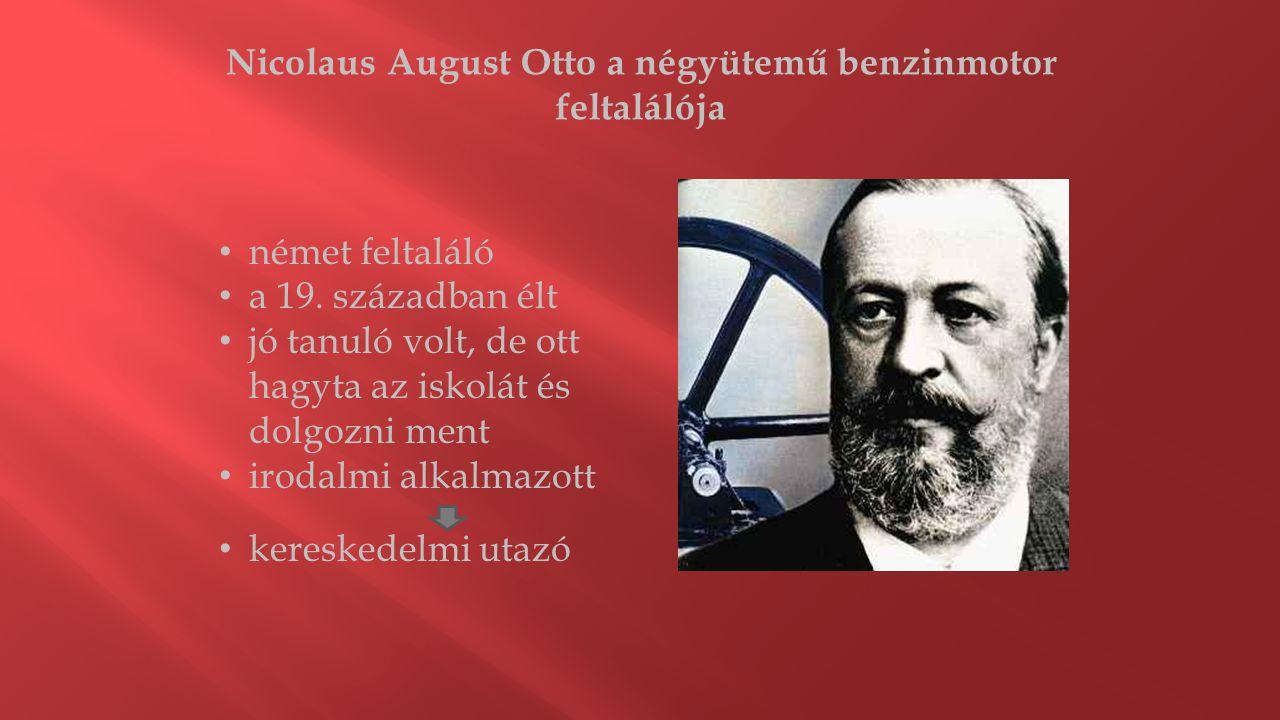 Nicolaus August Otto a négyütemű benzinmotor feltalálója • német feltaláló • a 19. században élt • jó tanuló volt, de ott hagyta az iskolát és dolgozn