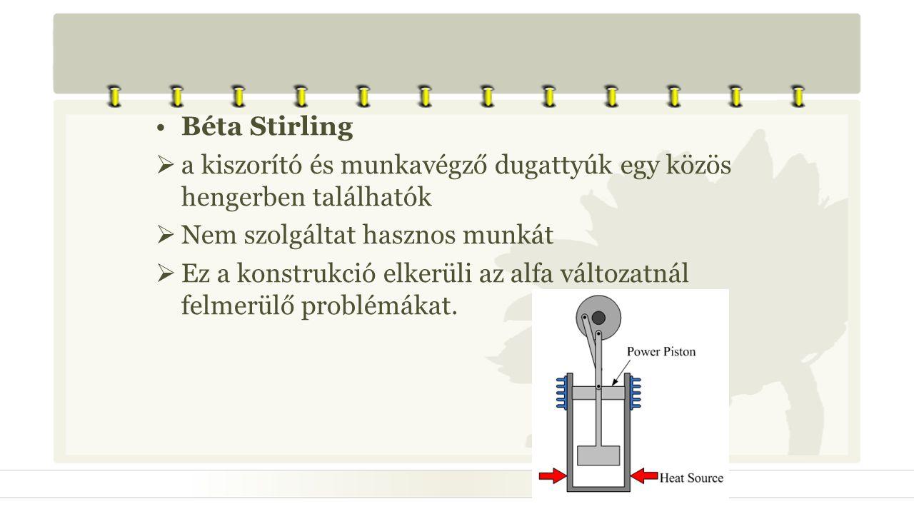 •Béta Stirling  a kiszorító és munkavégző dugattyúk egy közös hengerben találhatók  Nem szolgáltat hasznos munkát  Ez a konstrukció elkerüli az alf