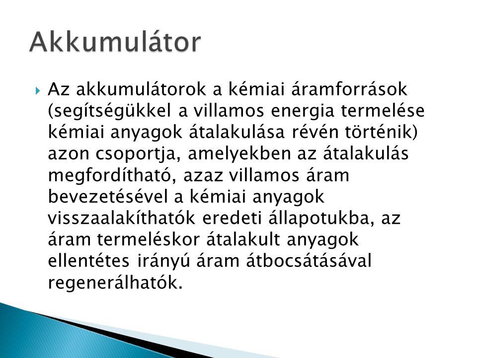  Az akkumulátorok a kémiai áramforrások (segítségükkel a villamos energia termelése kémiai anyagok átalakulása révén történik) azon csoportja, amelye