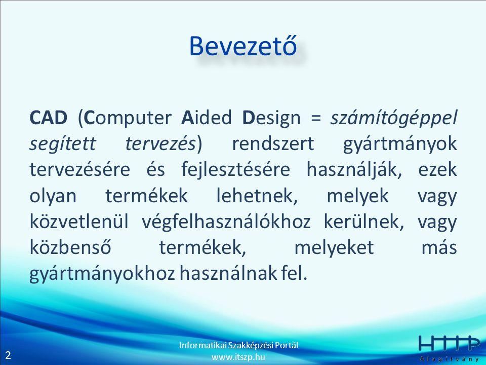 2 Informatikai Szakképzési Portál www.itszp.hu Bevezető CAD (Computer Aided Design = számítógéppel segített tervezés) rendszert gyártmányok tervezésér
