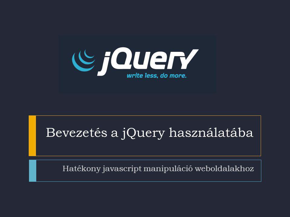Bevezetés a jQuery használatába Hatékony javascript manipuláció weboldalakhoz