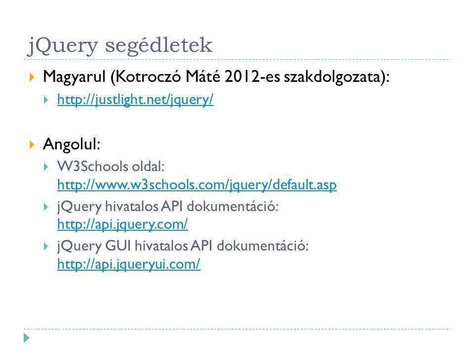 jQuery segédletek  Magyarul (Kotroczó Máté 2012-es szakdolgozata):  http://justlight.net/jquery/ http://justlight.net/jquery/  Angolul:  W3Schools