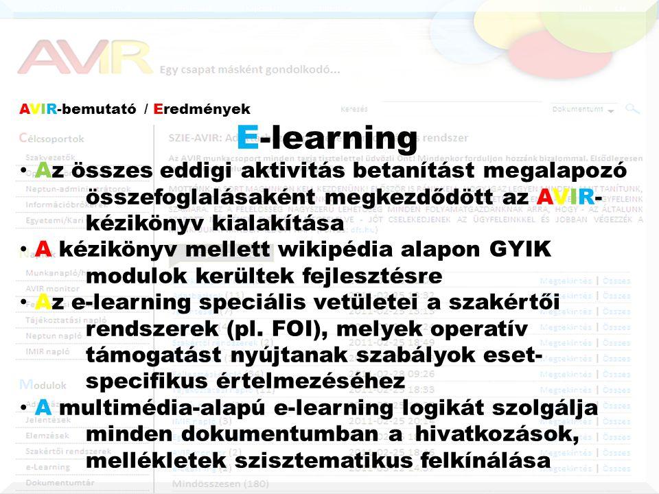 AVIR-bemutató / Eredmények E-learning • Az összes eddigi aktivitás betanítást megalapozó összefoglalásaként megkezdődött az AVIR- kézikönyv kialakítása • A kézikönyv mellett wikipédia alapon GYIK modulok kerültek fejlesztésre • Az e-learning speciális vetületei a szakértői rendszerek (pl.