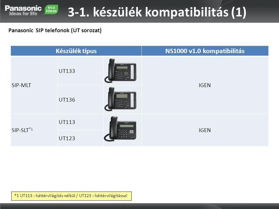 Készülék típusNS1000 v1.0 kompatibilitás SIP-MLT UT133 IGEN UT136 SIP-SLT *1 UT113 IGEN UT123 3-1. készülék kompatibilitás (1) Panasonic SIP telefonok