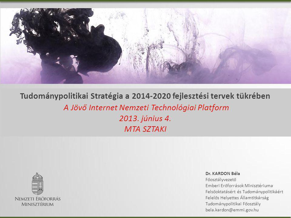 Tudománypolitikai Stratégia a 2014-2020 fejlesztési tervek tükrében A Jövő Internet Nemzeti Technológiai Platform 2013.