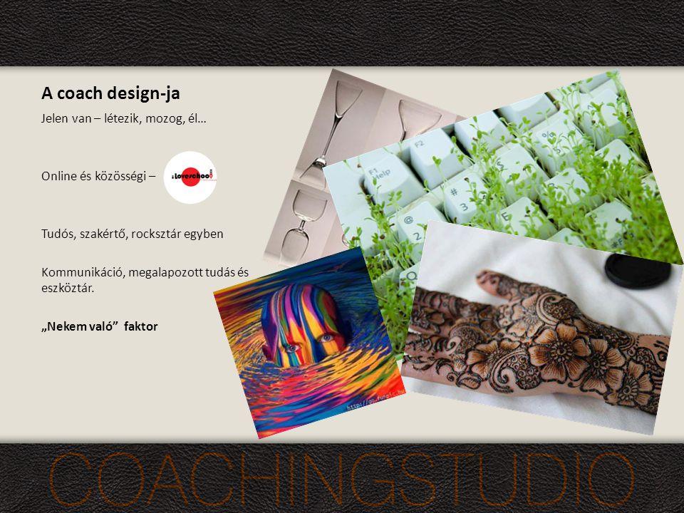 A coach design-ja Jelen van – létezik, mozog, él… Online és közösségi – Tudós, szakértő, rocksztár egyben Kommunikáció, megalapozott tudás és eszköztár.