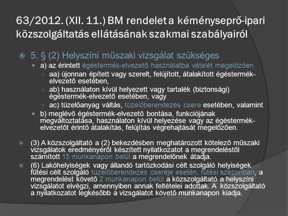  5.§ (4) A közszolgáltató a helyszíni vizsgálatot az 1.