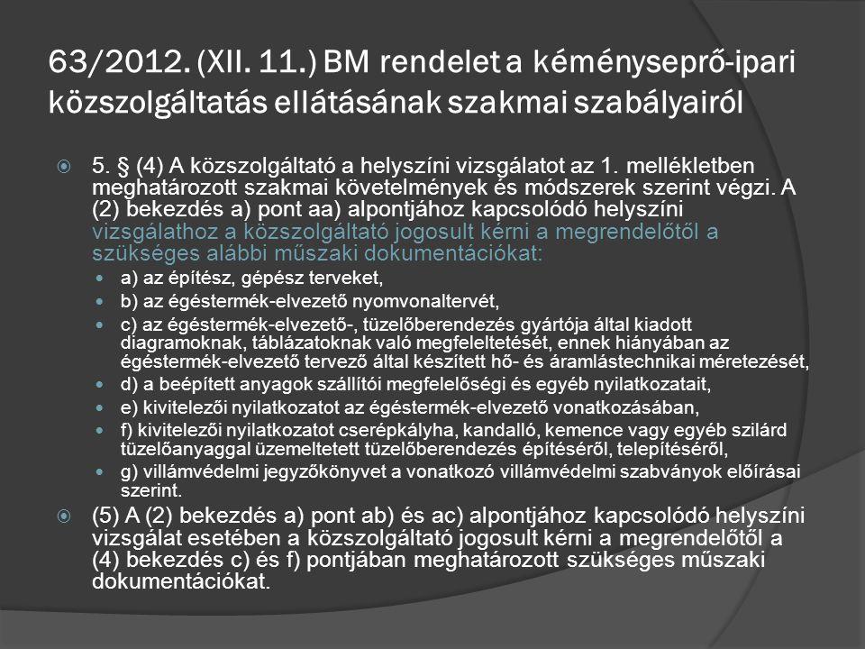  5. § (4) A közszolgáltató a helyszíni vizsgálatot az 1. mellékletben meghatározott szakmai követelmények és módszerek szerint végzi. A (2) bekezdés