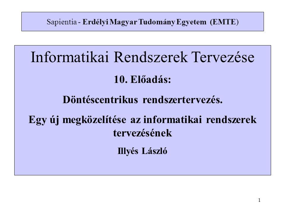 Informatikai Rendszerek Tervezése 10. Előadás: Döntéscentrikus rendszertervezés.