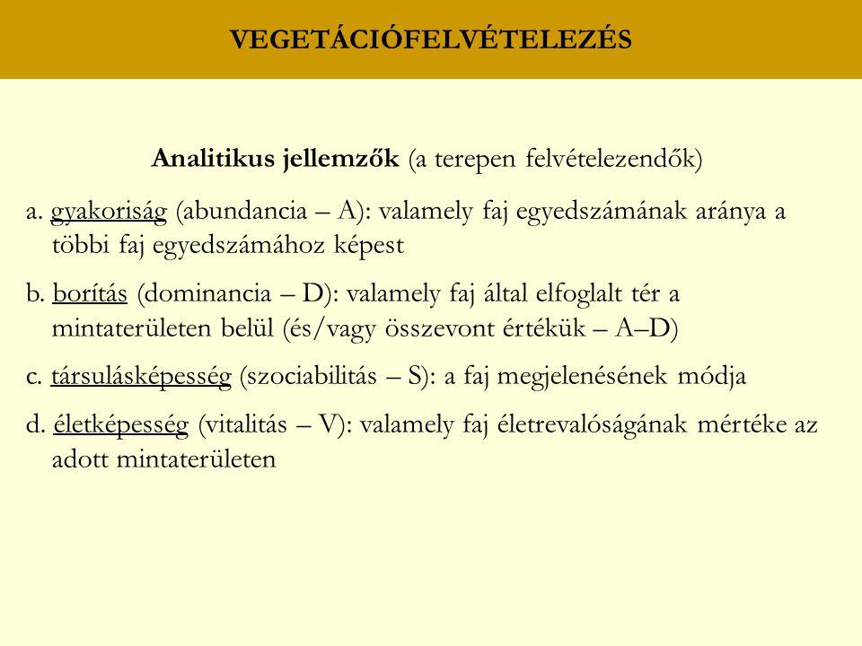 VEGETÁCIÓFELVÉTELEZÉS Analitikus jellemzők (a terepen felvételezendők) a. gyakoriság (abundancia – A): valamely faj egyedszámának aránya a többi faj e