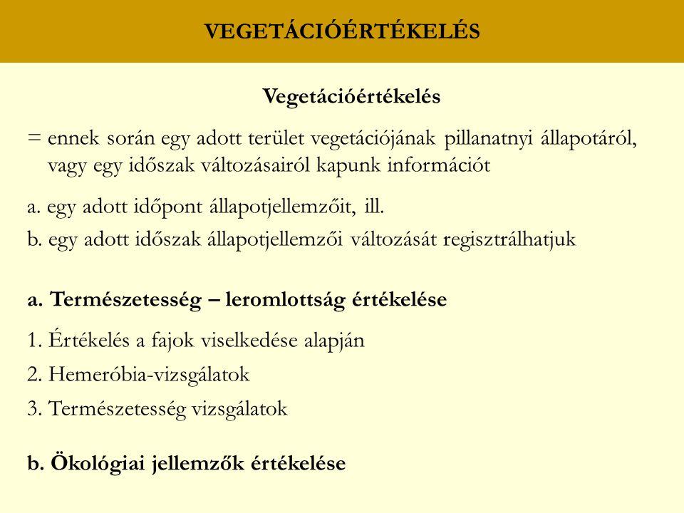 Vegetációértékelés = ennek során egy adott terület vegetációjának pillanatnyi állapotáról, vagy egy időszak változásairól kapunk információt a.