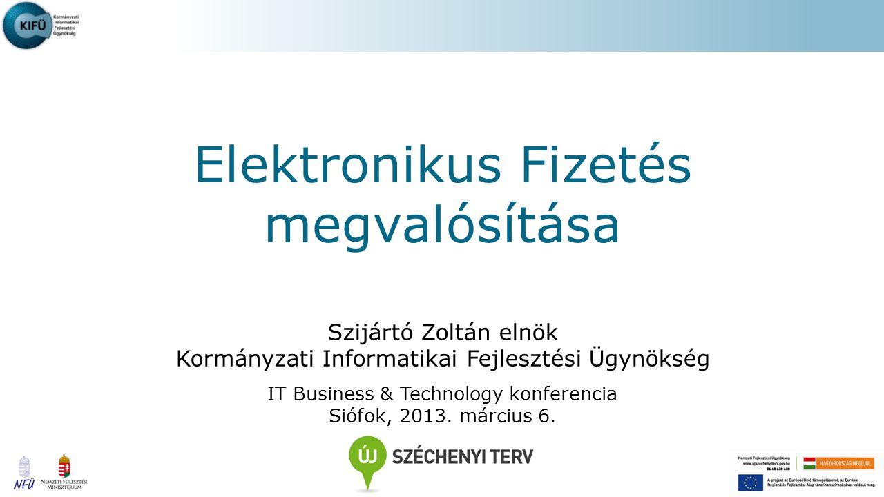 Szijártó Zoltán elnök Kormányzati Informatikai Fejlesztési Ügynökség IT Business & Technology konferencia Siófok, 2013.