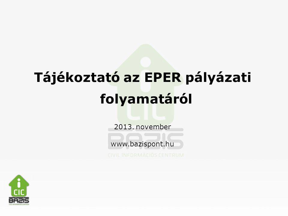 Tájékoztató az EPER pályázati folyamatáról 2013. november www.bazispont.hu