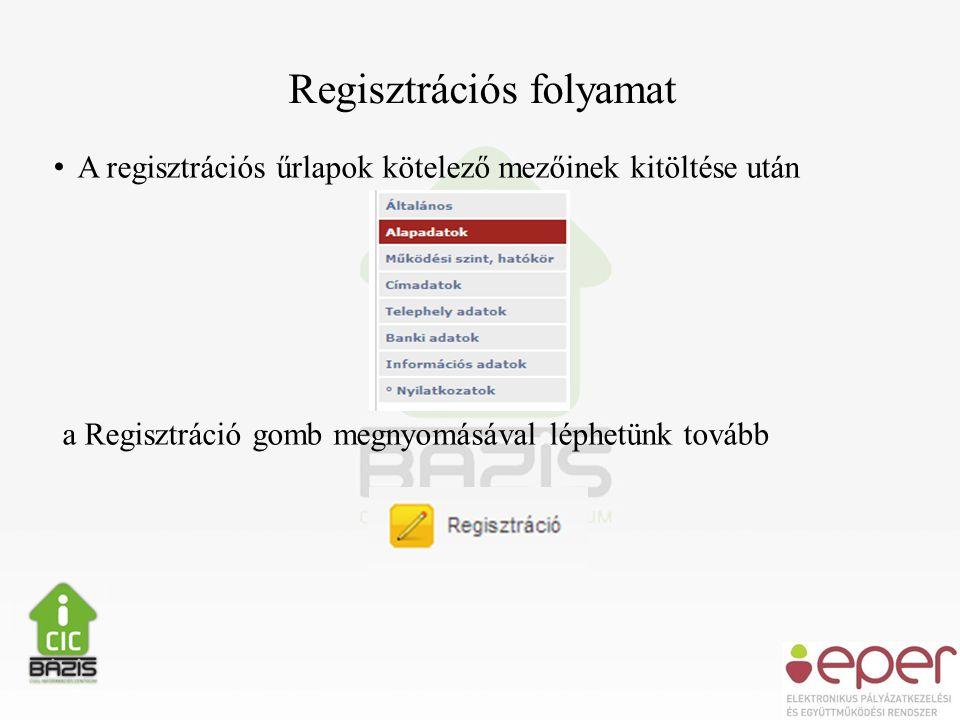 • A regisztrációs űrlapok kötelező mezőinek kitöltése után a Regisztráció gomb megnyomásával léphetünk tovább Regisztrációs folyamat
