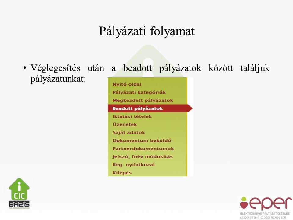 Pályázati folyamat • Véglegesítés után a beadott pályázatok között találjuk pályázatunkat: