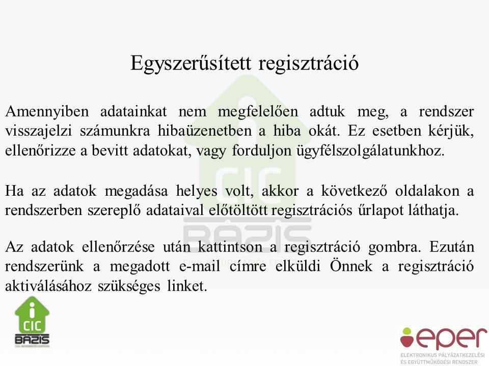 Egyszerűsített regisztráció Amennyiben adatainkat nem megfelelően adtuk meg, a rendszer visszajelzi számunkra hibaüzenetben a hiba okát.