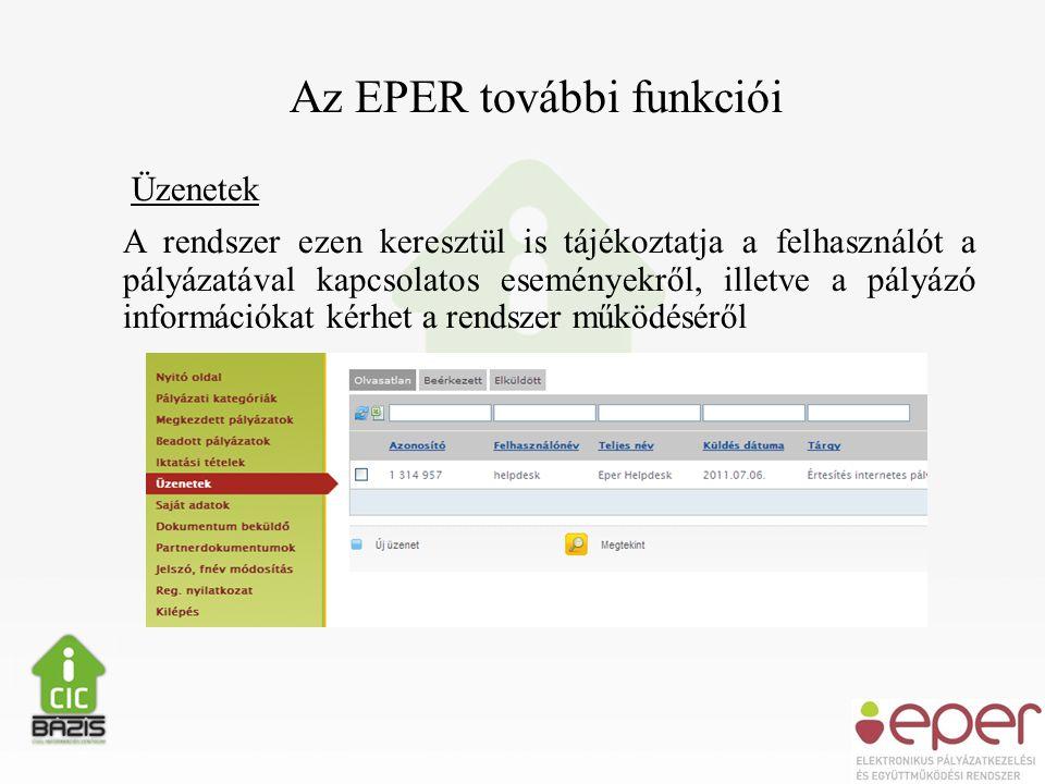 Az EPER további funkciói Üzenetek A rendszer ezen keresztül is tájékoztatja a felhasználót a pályázatával kapcsolatos eseményekről, illetve a pályázó információkat kérhet a rendszer működéséről