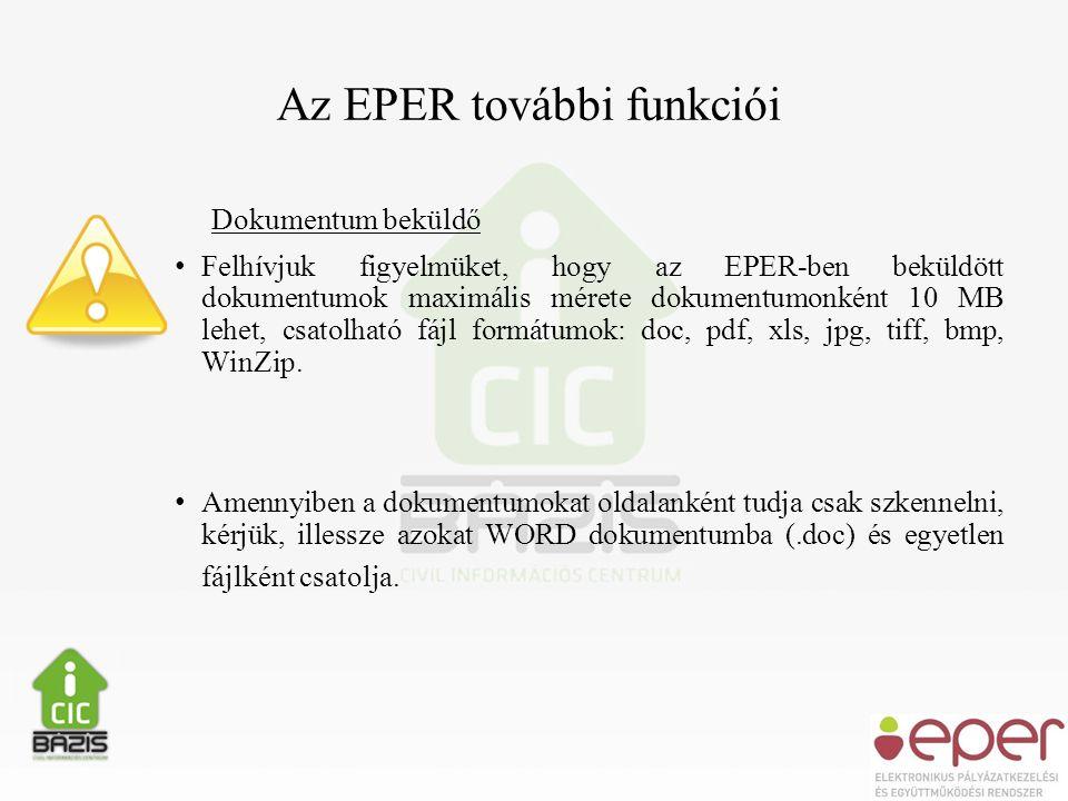 Az EPER további funkciói Dokumentum beküldő • Felhívjuk figyelmüket, hogy az EPER-ben beküldött dokumentumok maximális mérete dokumentumonként 10 MB lehet, csatolható fájl formátumok: doc, pdf, xls, jpg, tiff, bmp, WinZip.