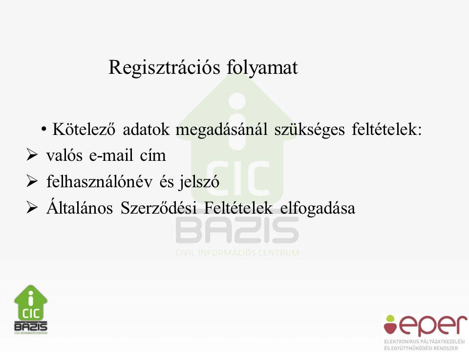 • Kötelező adatok megadásánál szükséges feltételek:  valós e-mail cím  felhasználónév és jelszó  Általános Szerződési Feltételek elfogadása Regisztrációs folyamat