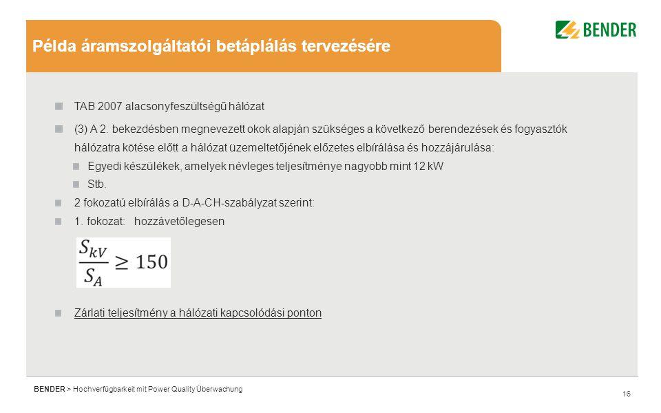 16 BENDER > Hochverfügbarkeit mit Power Quality Überwachung Példa áramszolgáltatói betáplálás tervezésére TAB 2007 alacsonyfeszültségű hálózat (3) A 2.