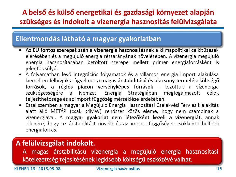 KLENEN'13 - 2013.03.08.15Vízenergia hasznosítás Ellentmondás látható a magyar gyakorlatban •Az EU fontos szerepet szán a vízenergia hasznosításnak a k