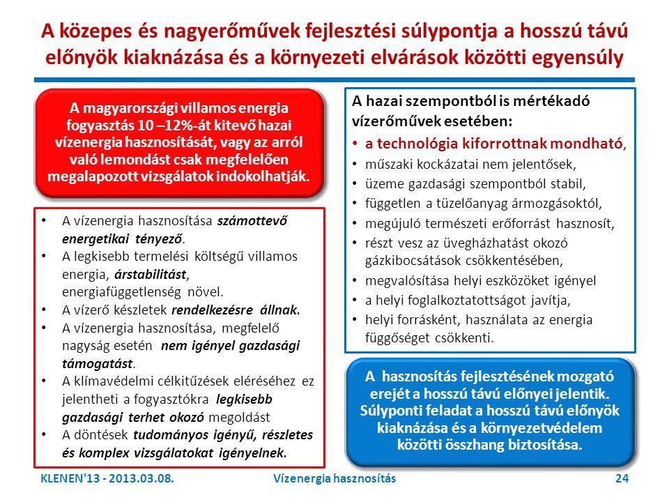 KLENEN'13 - 2013.03.08.Vízenergia hasznosítás24 A hazai szempontból is mértékadó vízerőművek esetében: • a technológia kiforrottnak mondható, • műszak