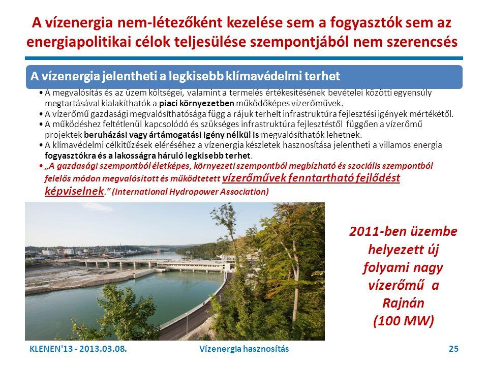 KLENEN'13 - 2013.03.08.25Vízenergia hasznosítás A vízenergia nem-létezőként kezelése sem a fogyasztók sem az energiapolitikai célok teljesülése szempo