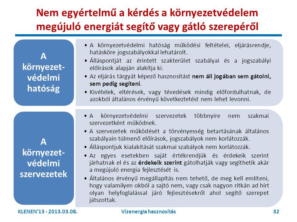 KLENEN'13 - 2013.03.08.32Vízenergia hasznosítás Nem egyértelmű a kérdés a környezetvédelem megújuló energiát segítő vagy gátló szerepéről •A környezet