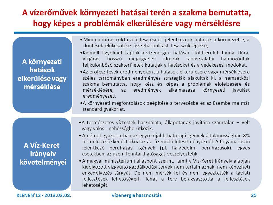 KLENEN'13 - 2013.03.08.35Vízenergia hasznosítás A vízerőművek környezeti hatásai terén a szakma bemutatta, hogy képes a problémák elkerülésére vagy mé