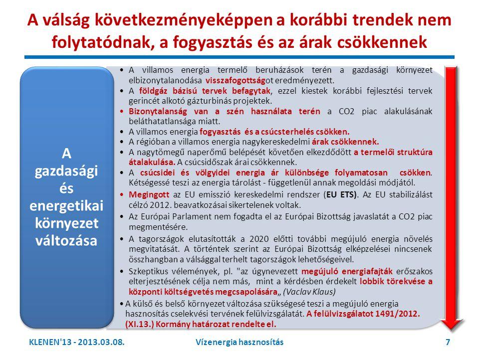 Magyarországon nem alakultak ki a megújuló energia hasznosítás feltételei →sürgős intézkedések várhatók KLENEN 13 - 2013.03.08.8 Vízenergia hasznosítás •A cselekvési terv nem a támogatási igény minimumára épült •Nem számoltak támogatás nélkül megvalósítható és működésben tartható forrásokkal •A vízenergiát nem-létezőként kezelték A cselekvési terv nem a minimális támogatási költségű •Nem fejeződött be megújuló forrásból termelt villamos energia kötelező átvételét rögzítő METÁR kialakítása.
