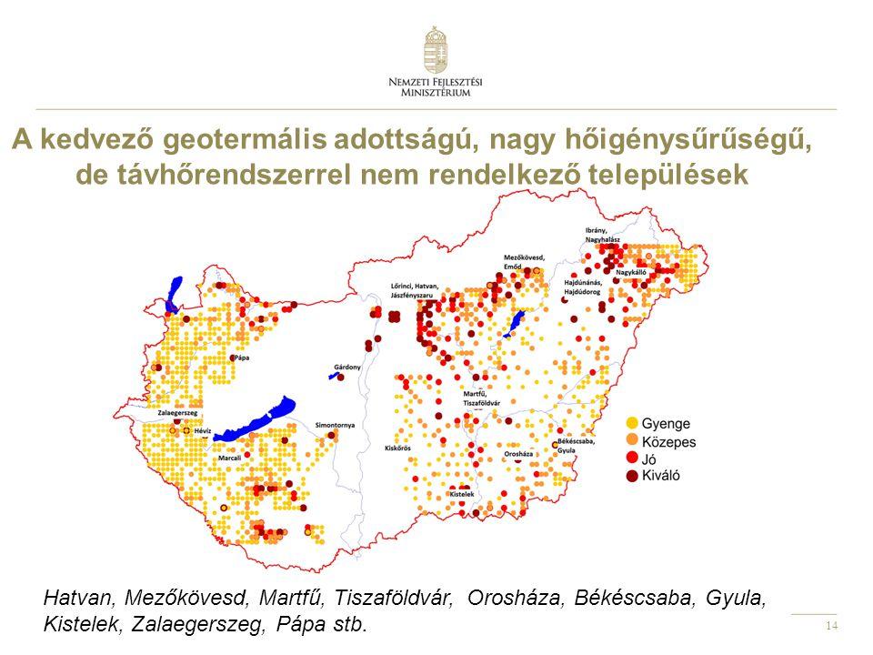 14 A kedvező geotermális adottságú, nagy hőigénysűrűségű, de távhőrendszerrel nem rendelkező települések Hatvan, Mezőkövesd, Martfű, Tiszaföldvár, Orosháza, Békéscsaba, Gyula, Kistelek, Zalaegerszeg, Pápa stb.